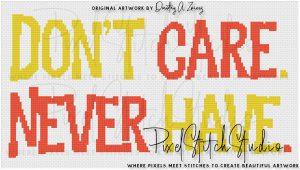 Don't Care Never Have Cross Stitch Pattern - Unframed
